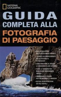 Guida completa alla fotografia di paesaggio