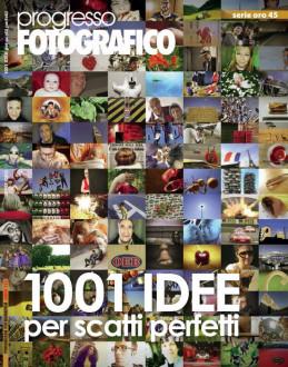 Progresso Fotografico 45: 1001 Idee per scatti perfetti