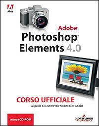 Adobe Photoshop Elements 4.0. Corso Ufficiale Adobe