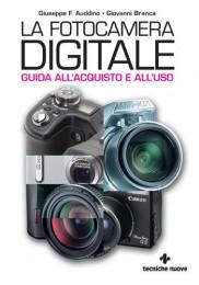 La fotocamera digitale. Guida all'acquisto e all'uso